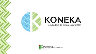 A Koneka, Incubadora de Empresas do Instituto Federal de Roraima